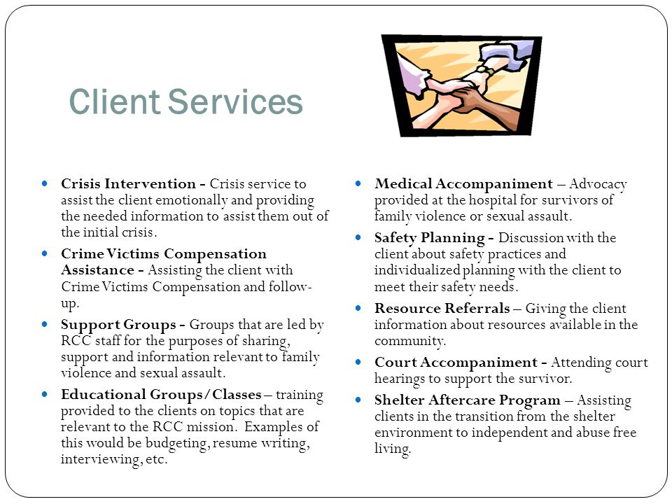 Client Services Crisis Intervention - Crisis service to assist the client emotionally and providing the needed information to assist them out of the i