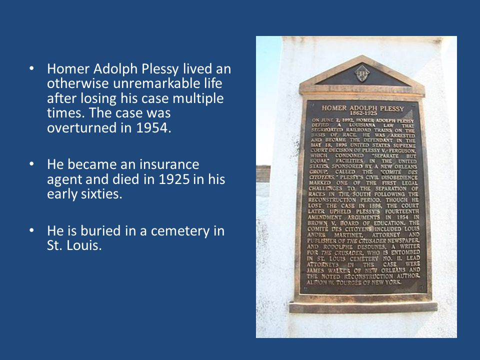 Homer Adolph Plessy lived an otherwise unremarkable life after losing his case multiple times.