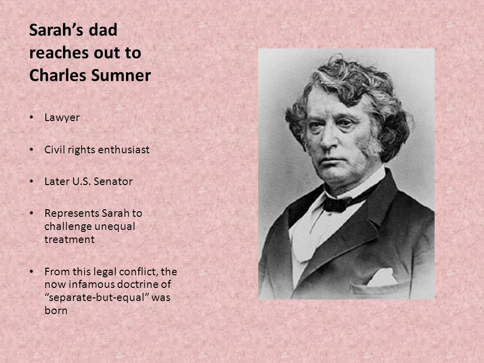 Sarah's dad reaches out to Charles Sumner Lawyer Civil rights enthusiast Later U.S.