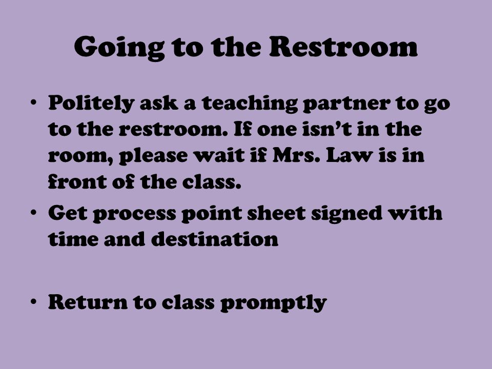 Going to the Restroom Politely ask a teaching partner to go to the restroom.