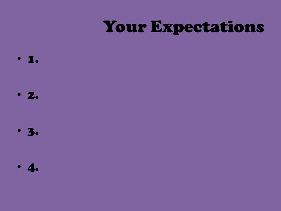 Your Expectations 1. 2. 3. 4.