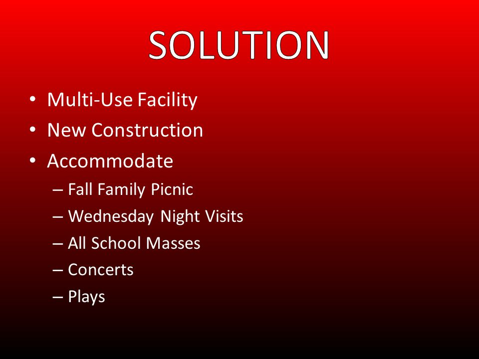 Multi-Use Facility New Construction Accommodate – Fall Family Picnic – Wednesday Night Visits – All School Masses – Concerts – Plays