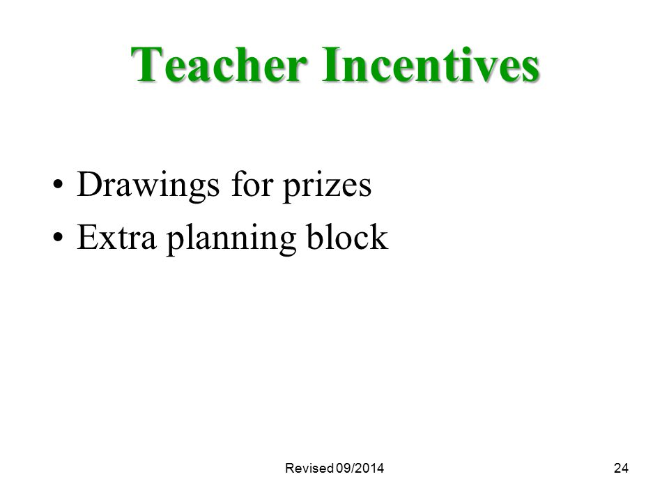 Revised 09/201424 Teacher Incentives Drawings for prizes Extra planning block