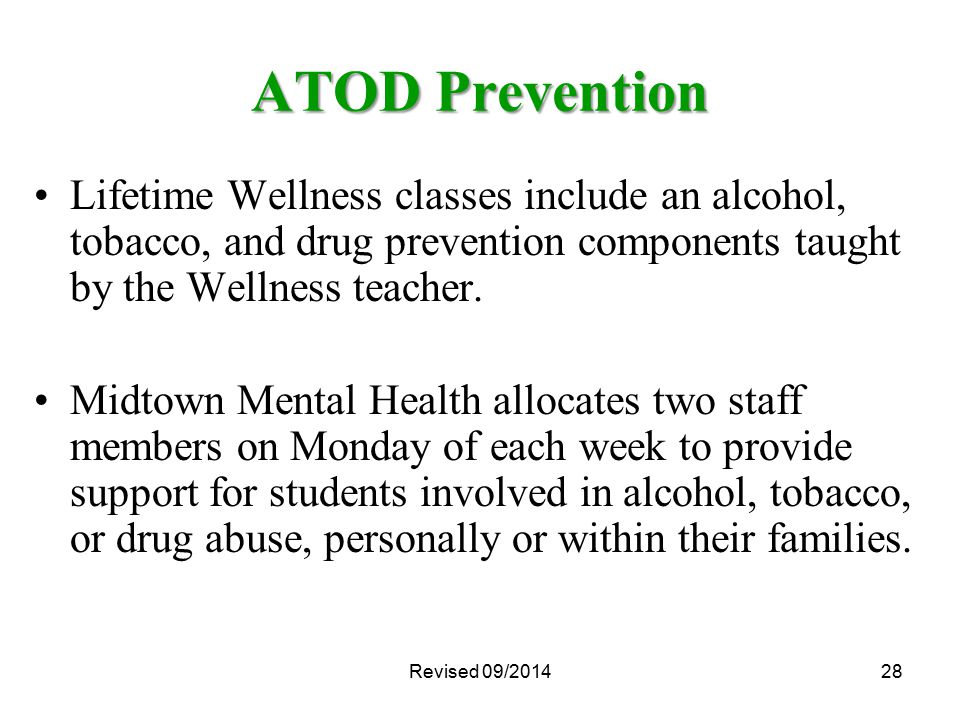 28 ATOD Prevention Lifetime Wellness classes include an alcohol, tobacco, and drug prevention components taught by the Wellness teacher.