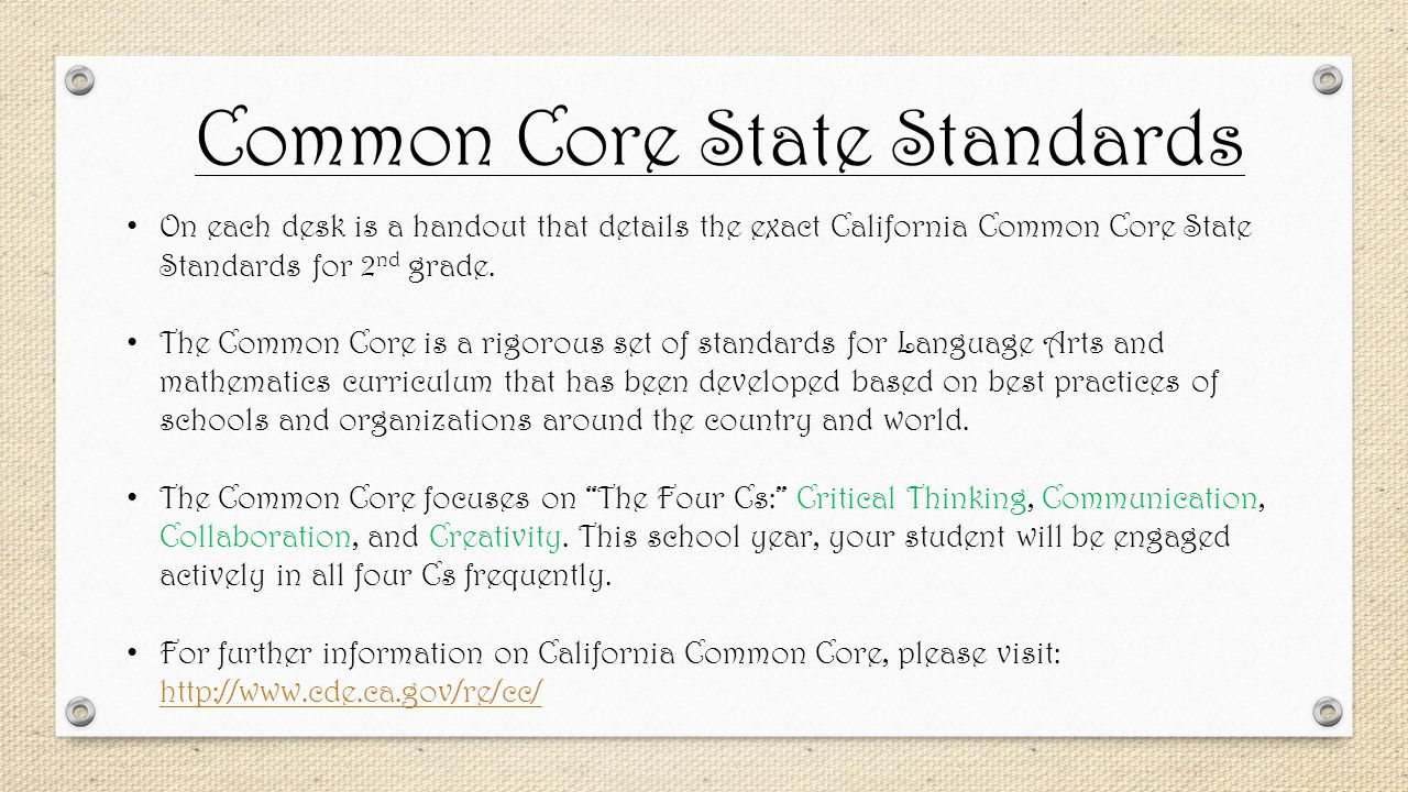 Common Core State Standards On each desk is a handout that details the exact California Common Core State Standards for 2 nd grade.