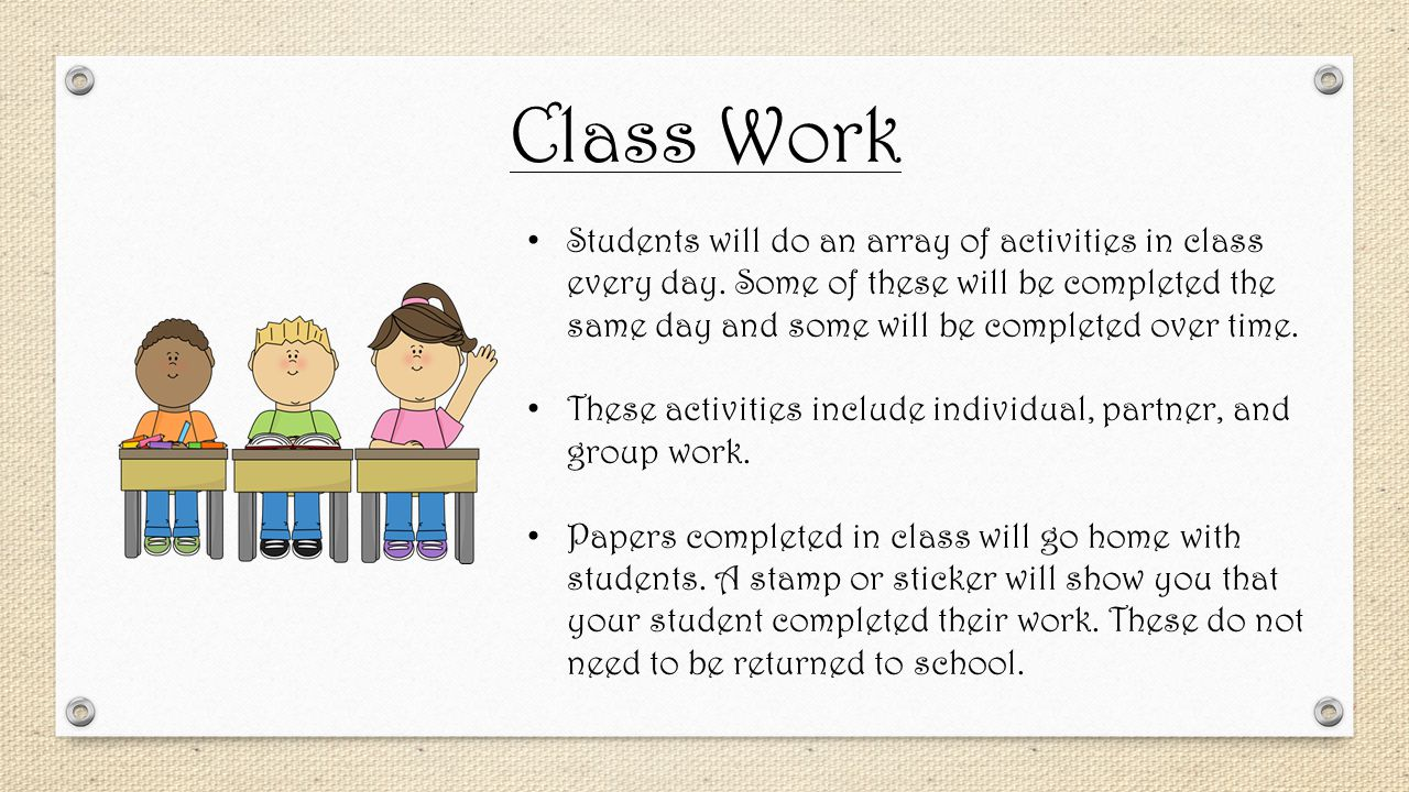 Class Work Students will do an array of activities in class every day.