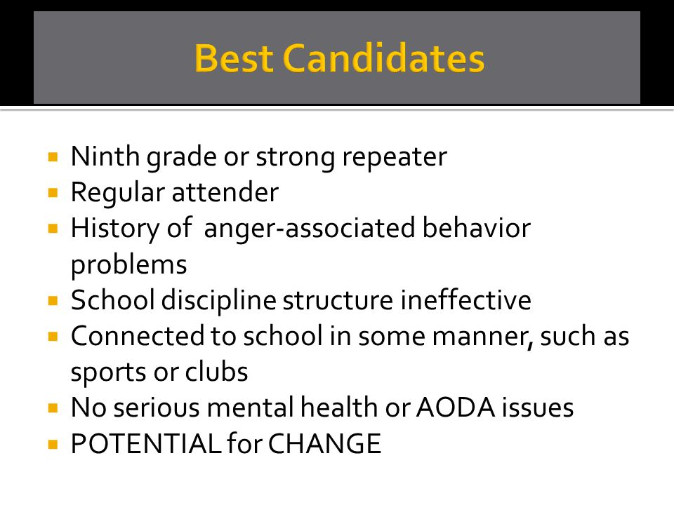  Ninth grade or strong repeater  Regular attender  History of anger-associated behavior problems  School discipline structure ineffective  Connec