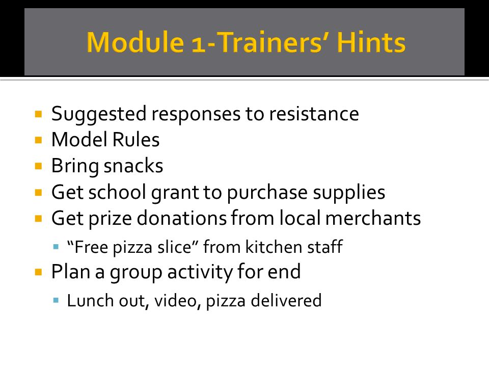  Suggested responses to resistance  Model Rules  Bring snacks  Get school grant to purchase supplies  Get prize donations from local merchants 