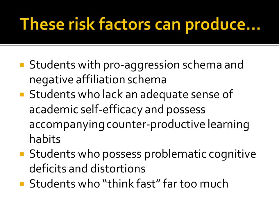 Students with pro-aggression schema and negative affiliation schema  Students who lack an adequate sense of academic self-efficacy and possess acco