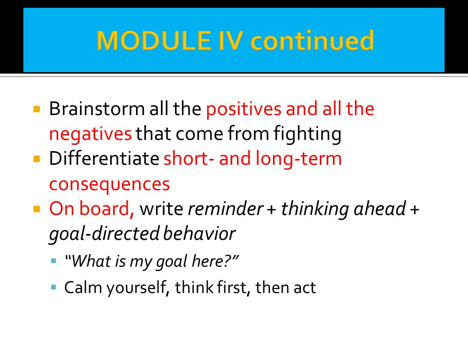  Brainstorm all the positives and all the negatives that come from fighting  Differentiate short- and long-term consequences  On board, write remin