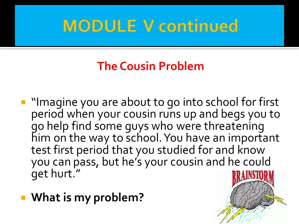 """The Cousin Problem  """"Imagine you are about to go into school for first period when your cousin runs up and begs you to go help find some guys who wer"""