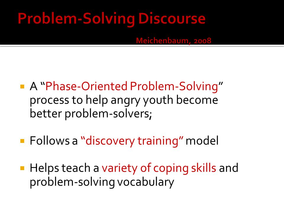 """ A """"Phase-Oriented Problem-Solving"""" process to help angry youth become better problem-solvers;  Follows a """"discovery training"""" model  Helps teach a"""