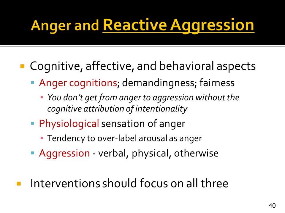 Cognitive, affective, and behavioral aspects  Anger cognitions; demandingness; fairness ▪ You don't get from anger to aggression without the cognit