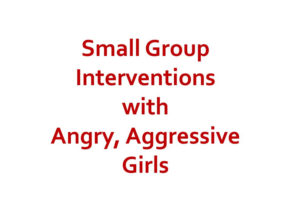 Small Group Interventions with Angry, Aggressive Girls