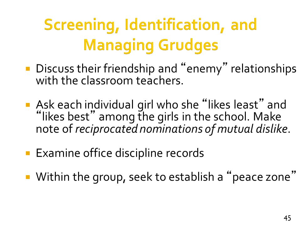 """45 Screening, Identification, and Managing Grudges  Discuss their friendship and """"enemy"""" relationships with the classroom teachers.  Ask each indivi"""