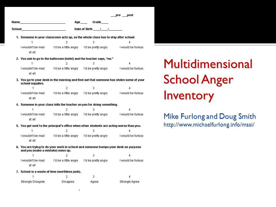 Multidimensional School Anger Inventory Mike Furlong and Doug Smith http://www.michaelfurlong.info/msai/