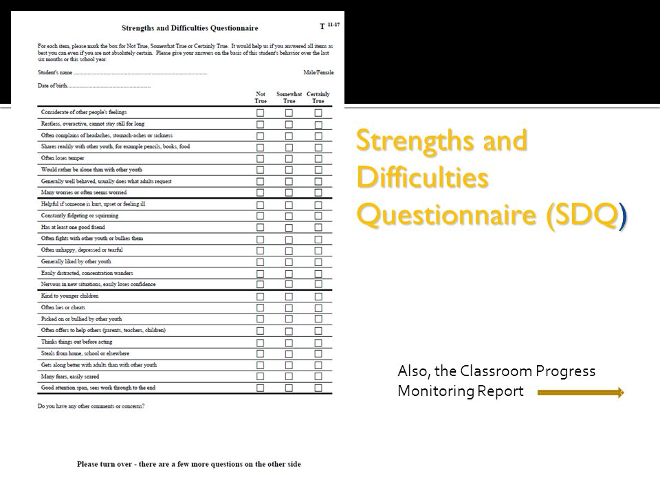 Strengths and Difficulties Questionnaire (SDQ) Also, the Classroom Progress Monitoring Report