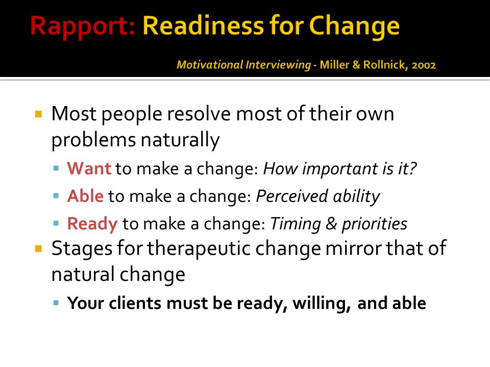  Most people resolve most of their own problems naturally  Want to make a change: How important is it?  Able to make a change: Perceived ability 