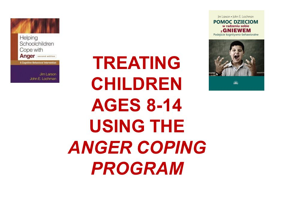 TREATING CHILDREN AGES 8-14 USING THE ANGER COPING PROGRAM