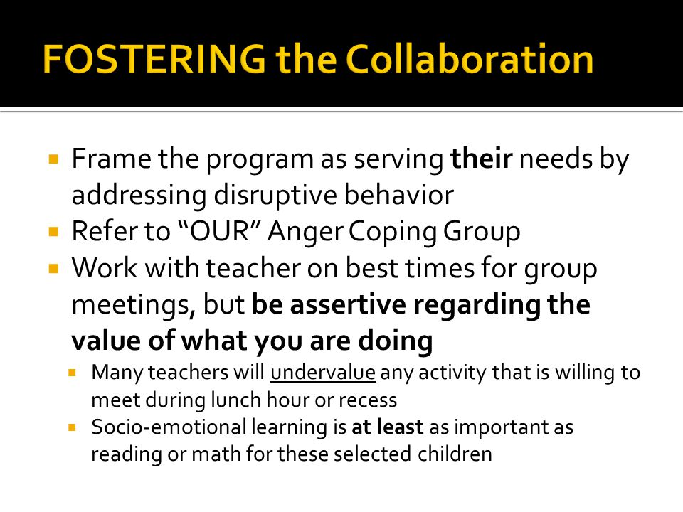 """ Frame the program as serving their needs by addressing disruptive behavior  Refer to """"OUR"""" Anger Coping Group  Work with teacher on best times for"""