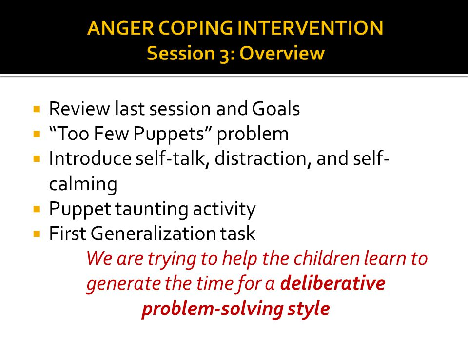 """ Review last session and Goals  """"Too Few Puppets"""" problem  Introduce self-talk, distraction, and self- calming  Puppet taunting activity  First G"""