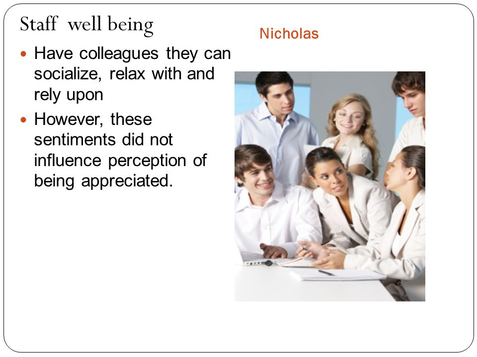 Nicholas Staff well being Have colleagues they can socialize, relax with and rely upon However, these sentiments did not influence perception of being appreciated.
