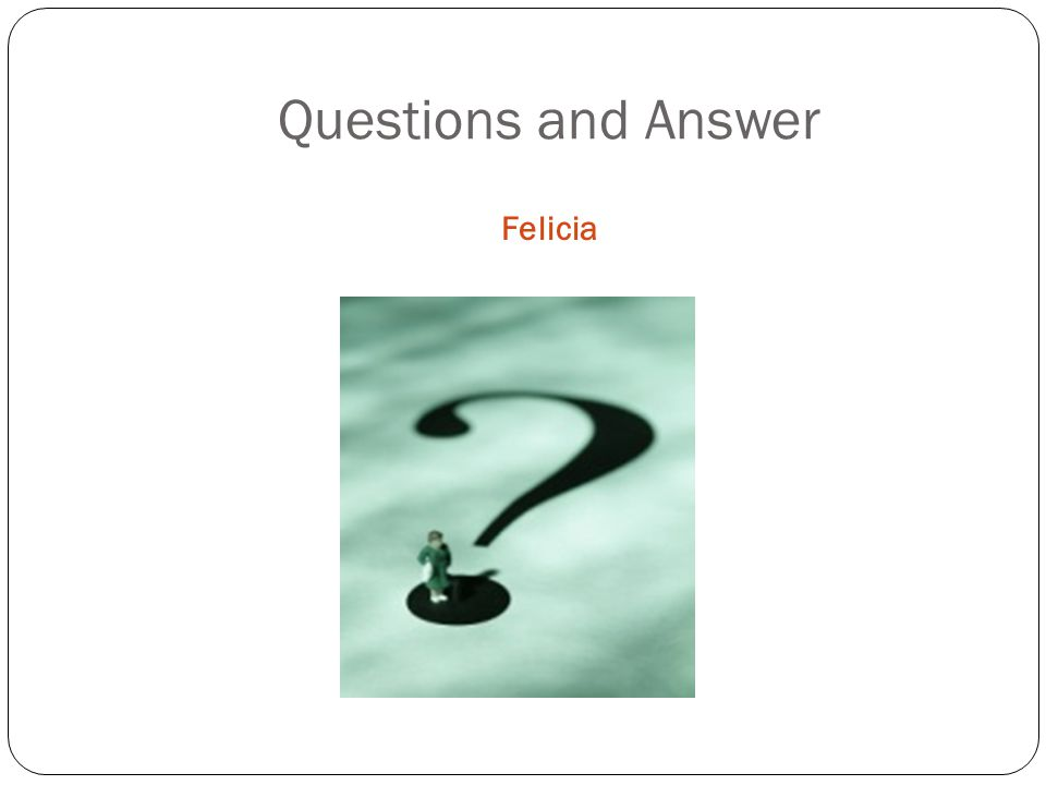 Felicia Questions and Answer
