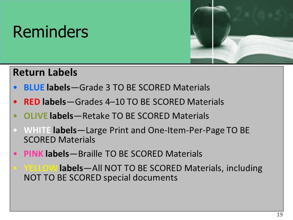 19 Reminders Return Labels BLUE labels—Grade 3 TO BE SCORED Materials RED labels—Grades 4–10 TO BE SCORED Materials OLIVE labels—Retake TO BE SCORED M