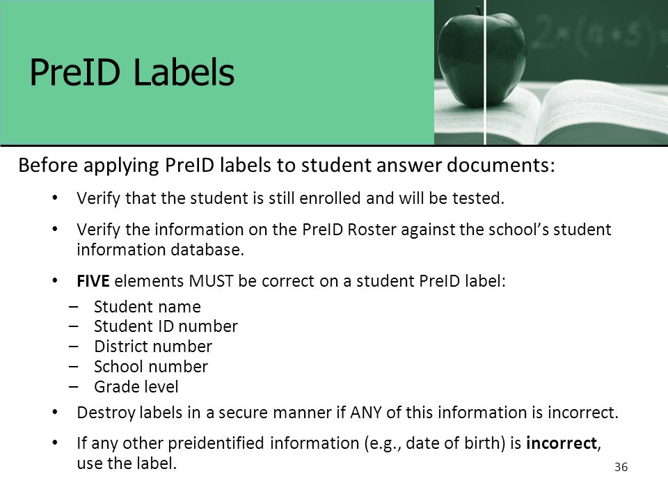 36 PreID Labels Before applying PreID labels to student answer documents: Verify that the student is still enrolled and will be tested.