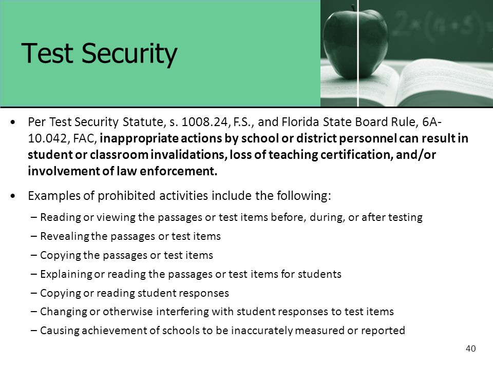 Test Security Per Test Security Statute, s. 1008.24, F.S., and Florida State Board Rule, 6A- 10.042, FAC, inappropriate actions by school or district