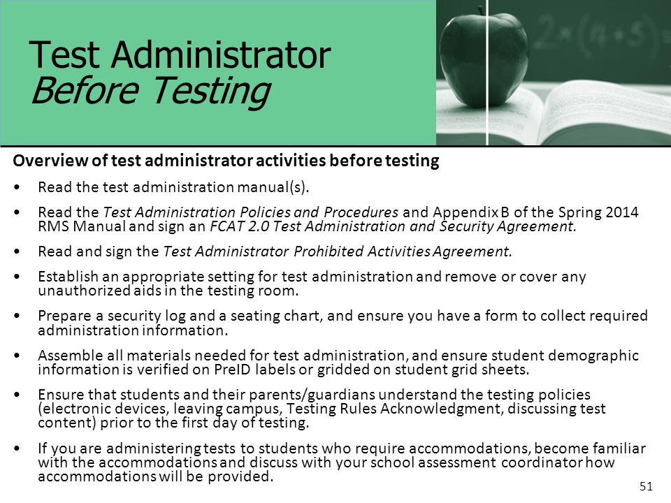 51 Test Administrator Before Testing Overview of test administrator activities before testing Read the test administration manual(s). Read the Test Ad
