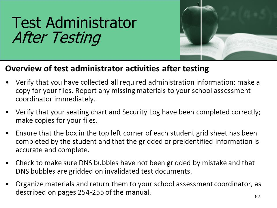 67 Test Administrator After Testing Overview of test administrator activities after testing Verify that you have collected all required administration