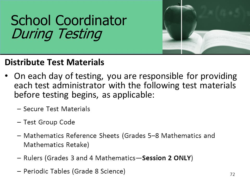 72 School Coordinator During Testing Distribute Test Materials On each day of testing, you are responsible for providing each test administrator with