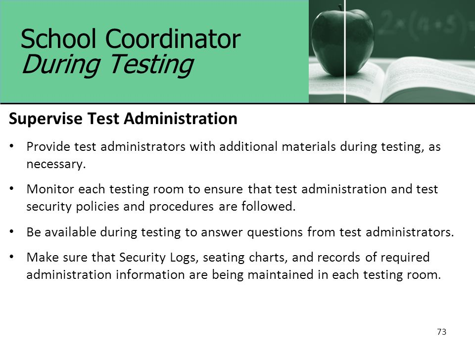 School Coordinator During Testing Supervise Test Administration Provide test administrators with additional materials during testing, as necessary. Mo