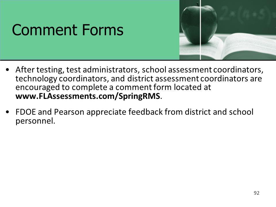 Comment Forms After testing, test administrators, school assessment coordinators, technology coordinators, and district assessment coordinators are en