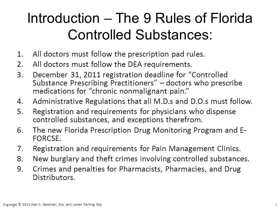 Introduction – The 9 Rules of Florida Controlled Substances: 1.All doctors must follow the prescription pad rules.