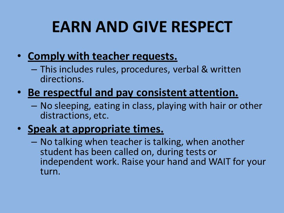 EARN AND GIVE RESPECT Respect others' personal space and property.