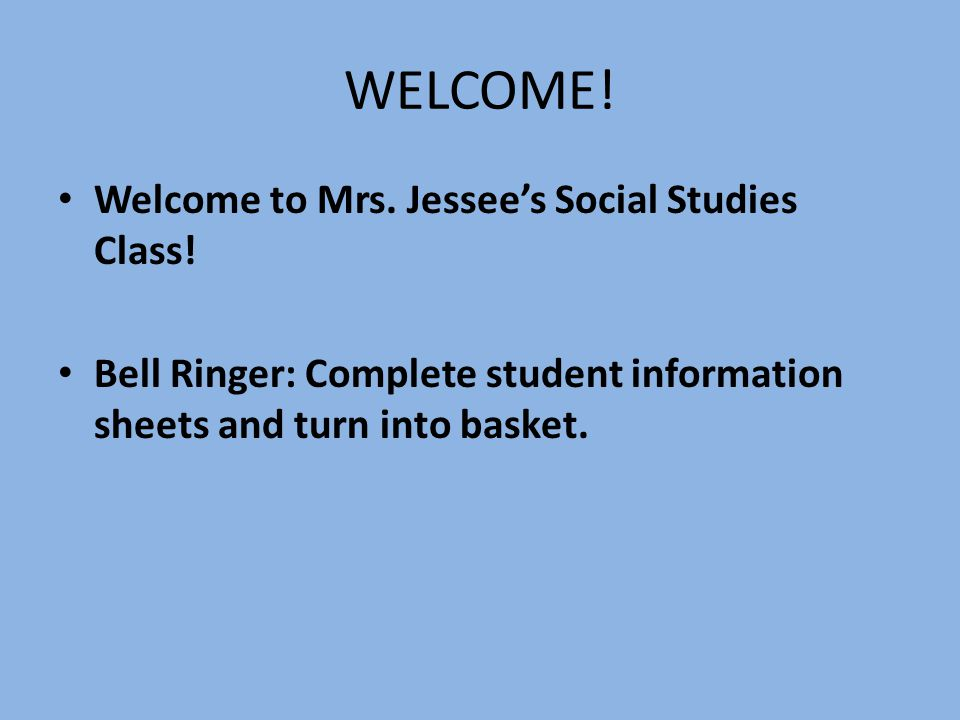 WELCOME. Welcome to Mrs. Jessee's Social Studies Class.