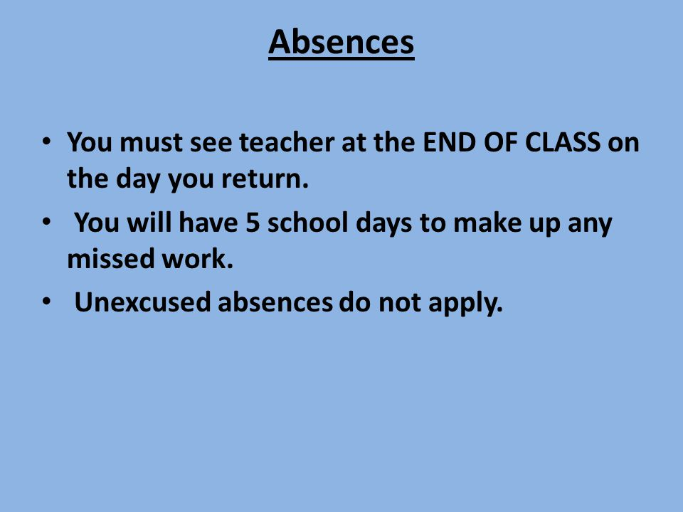 Absences You must see teacher at the END OF CLASS on the day you return.