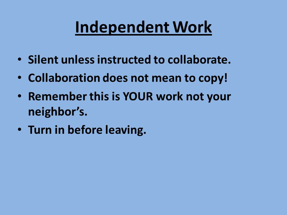 Independent Work Silent unless instructed to collaborate.
