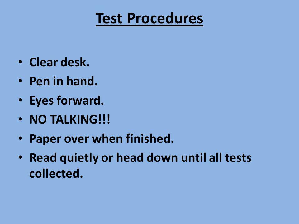 Test Procedures Clear desk. Pen in hand. Eyes forward.
