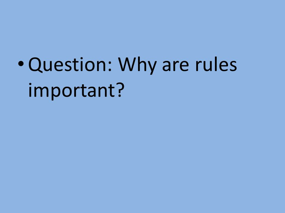 Question: Why are rules important