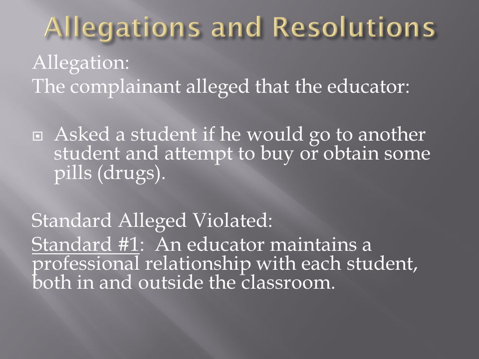 Allegation: The complainant alleged that the educator:  Asked a student if he would go to another student and attempt to buy or obtain some pills (drugs).