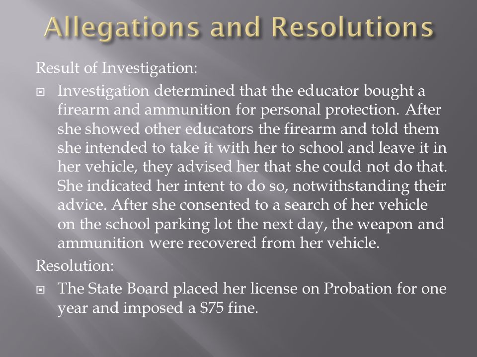 Result of Investigation:  Investigation determined that the educator bought a firearm and ammunition for personal protection.