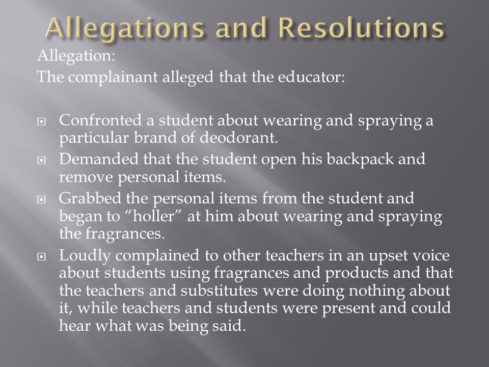 Allegation: The complainant alleged that the educator:  Confronted a student about wearing and spraying a particular brand of deodorant.