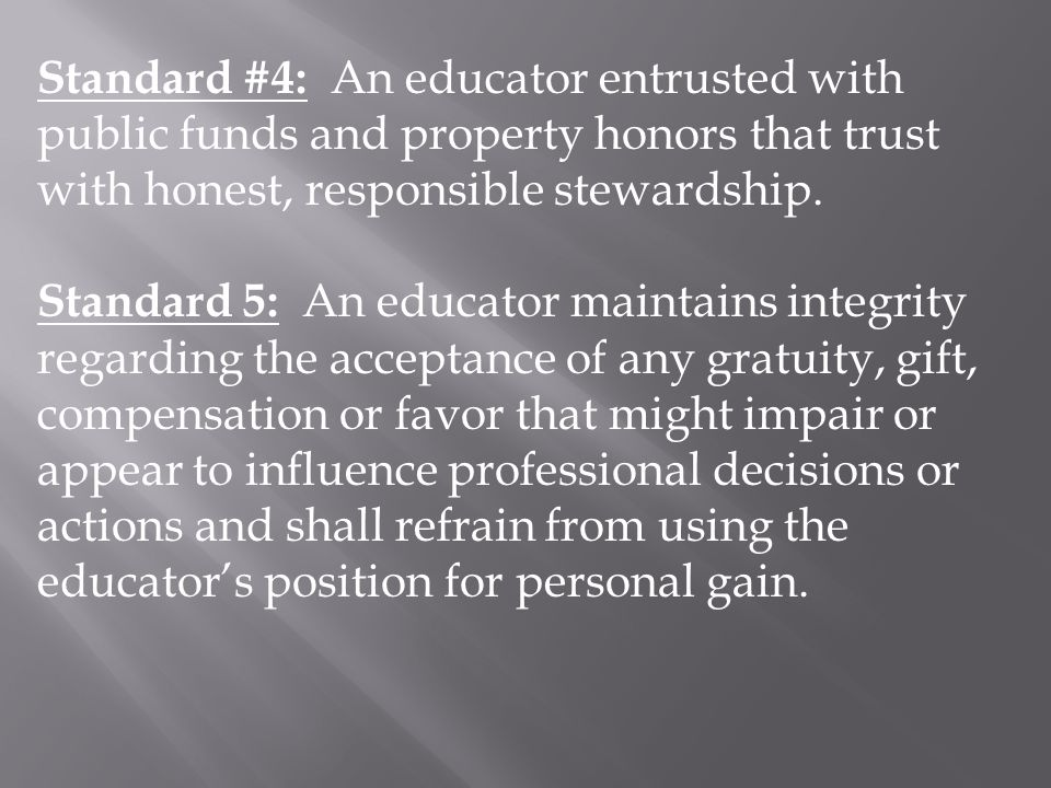 Standard #4: An educator entrusted with public funds and property honors that trust with honest, responsible stewardship.