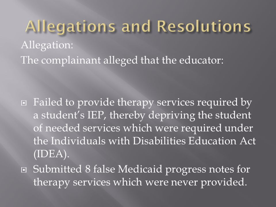 Allegation: The complainant alleged that the educator:  Failed to provide therapy services required by a student's IEP, thereby depriving the student