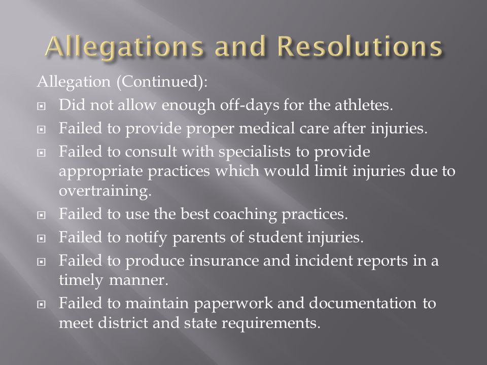 Allegation (Continued):  Did not allow enough off-days for the athletes.  Failed to provide proper medical care after injuries.  Failed to consult