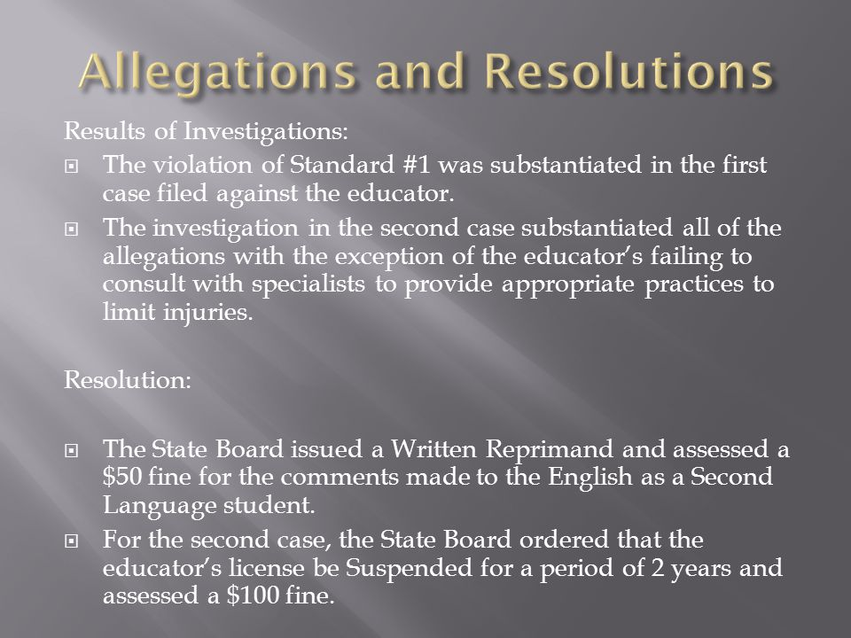 Results of Investigations:  The violation of Standard #1 was substantiated in the first case filed against the educator.
