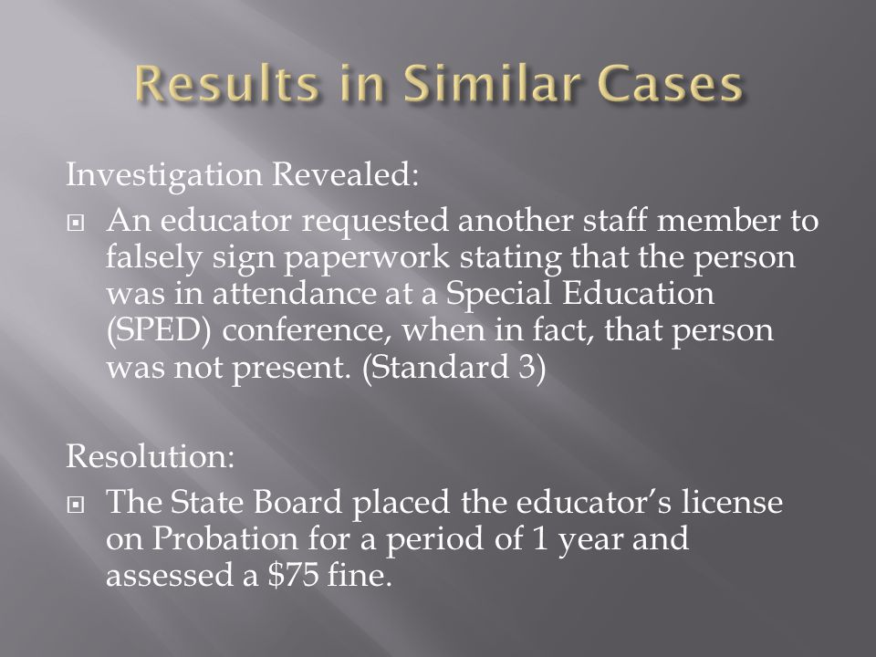 Investigation Revealed:  An educator requested another staff member to falsely sign paperwork stating that the person was in attendance at a Special Education (SPED) conference, when in fact, that person was not present.